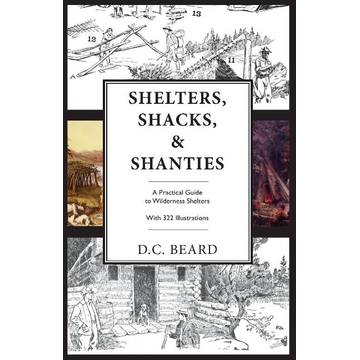 Beard, D. C. Shelters, Shacks, and Shanties: An Illustrated Guide to Wilderness Shelters