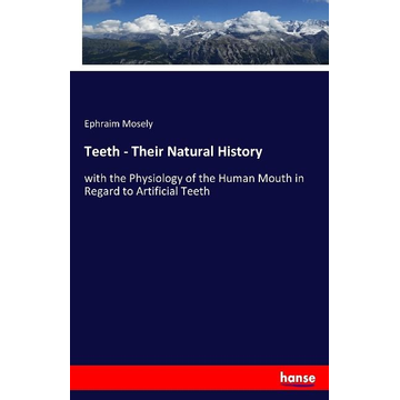 Mosely, Ephraim Teeth - Their Natural History