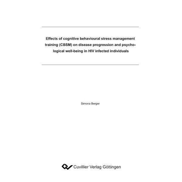 Simona Berger Effects of cognitive behavioural stress management training (CBSM) on disease progression and psychological well-being in HIV infected individuals