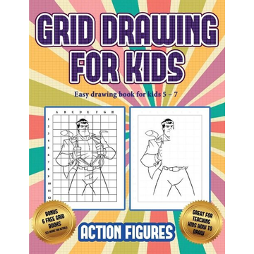 Manning, James Easy drawing book for kids 5 - 7 (Grid drawing for kids - Action Figures): This book teaches kids how to draw Action Figures using grids