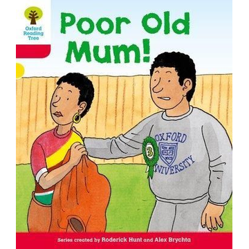 Hunt, Roderick Oxford Reading Tree: Level 4: More Stories A: Poor Old Mum