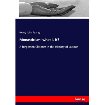 Feasey, Henry John Monasticism: what is it?