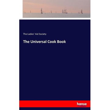 Society, The Ladies' Aid The Universal Cook Book