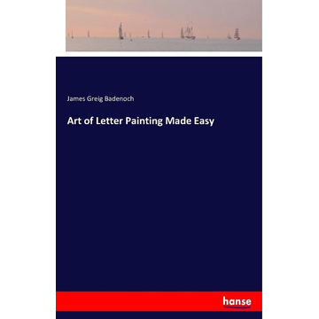 Badenoch, James Greig Art of Letter Painting Made Easy