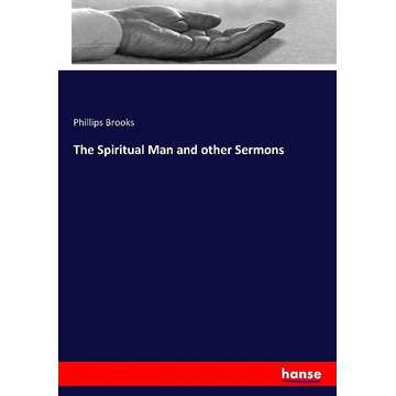 Brooks, Phillips The Spiritual Man and other Sermons