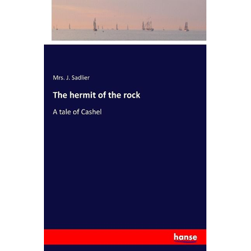Sadlier, Mrs. J. The hermit of the rock