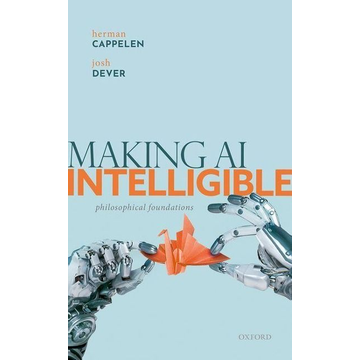 Cappelen, Herman Making AI Intelligible: Philosophical Foundations