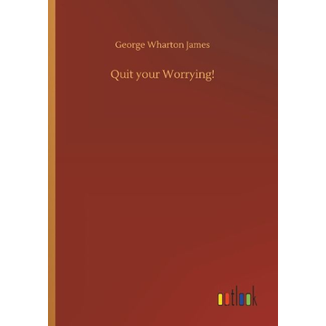 James, George Wharton Quit your Worrying!