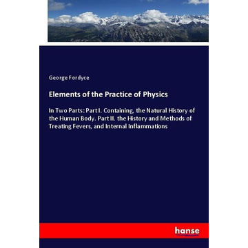 Fordyce, George Elements of the Practice of Physics