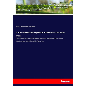 Finlason, William Francis A Brief and Practical Exposition of the Law of Charitable Trusts