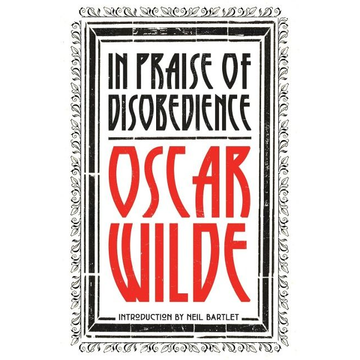 Wilde, Oscar In Praise of Disobedience: The Soul of Man Under Socialism and Other Writings