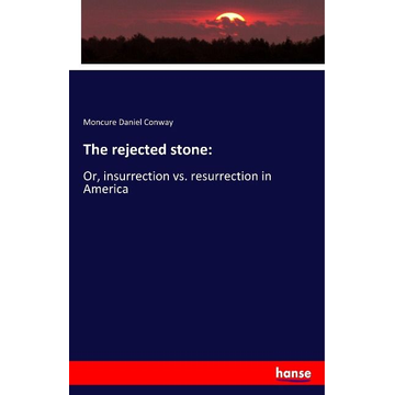 Conway, Moncure Daniel The rejected stone: