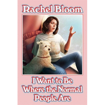 Bloom, Rachel I Want to Be Where the Normal People Are