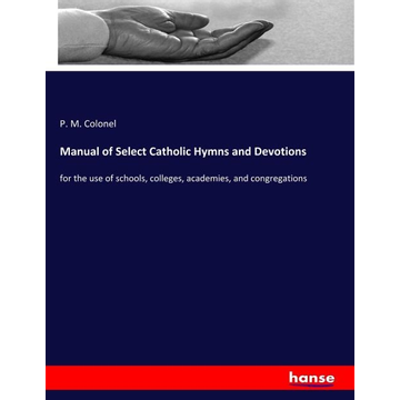 Colonel, P. M. Manual of Select Catholic Hymns and Devotions