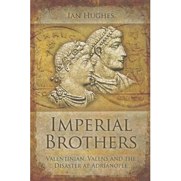 Hughes, Ian Imperial Brothers: Valentinian, Valens and the Disaster at Adrianople