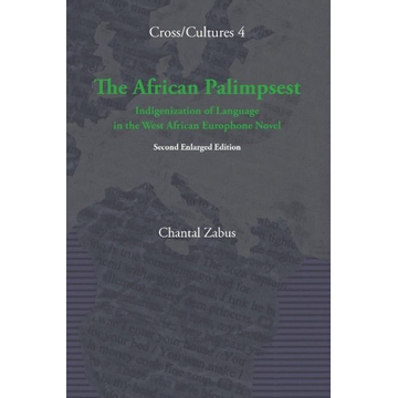 Zabus, Chantal The African Palimpsest: Indigenization of Language in the West African Europhone Novel. Second Enlarged Edition