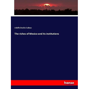 Duclós Salinas, Adolfo The riches of Mexico and its institutions