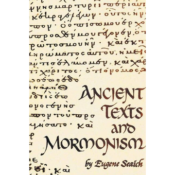 Seaich, Eugene Ancient Texts And Mormonism The REAL Answer to Critics of Mormonism Showing that Mormonism is a genuine restoration of Primitive Christianity