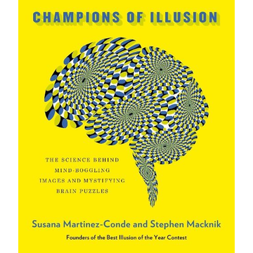 Macknik, Stephen Champions of Illusion: The Science Behind Mind-Boggling Images and Mystifying Brain Puzzles