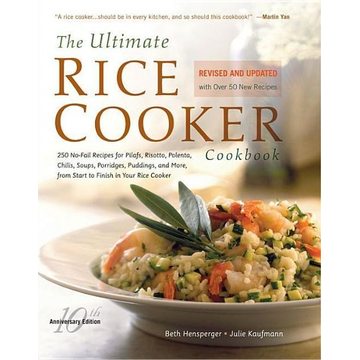 Hensperger, Beth The Ultimate Rice Cooker Cookbook: 250 No-Fail Recipes for Pilafs, Risottos, Polenta, Chilis, Soups, Porridges, Puddings, and More, from Start to Fini