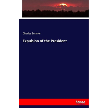 Sumner, Charles Expulsion of the President