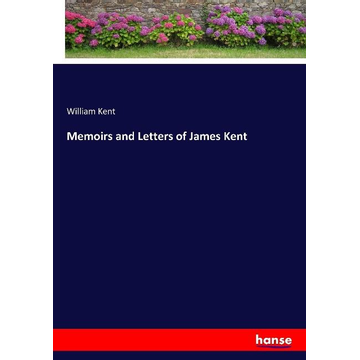 Kent, William Memoirs and Letters of James Kent