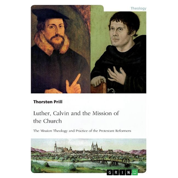 Prill, Thorsten Luther, Calvin and the Mission of the Church