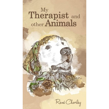 Chorley, René My Therapist and Other Animals