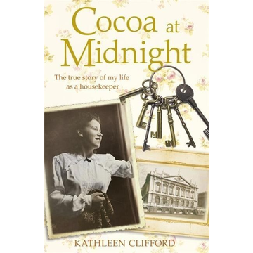 Clifford, Kathleen Cocoa at Midnight: The Real Story of My Time as a Housekeeper