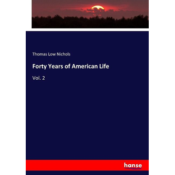 Nichols, Thomas Low Forty Years of American Life