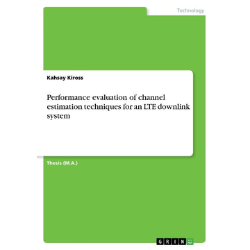 Kiross, Kahsay Performance evaluation of channel estimation techniques for an LTE downlink system