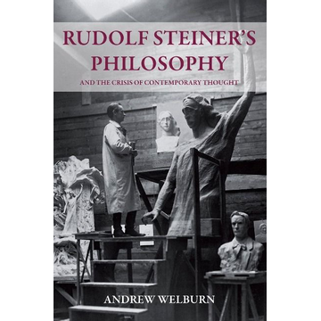 Welburn, Andrew Rudolf Steiner's Philosophy and the Crisis of Contemporary Thought