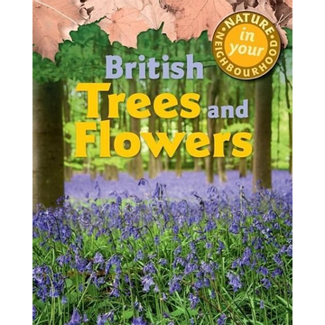Collinson, Clare Nature in Your Neighbourhood: British Trees and Flowers