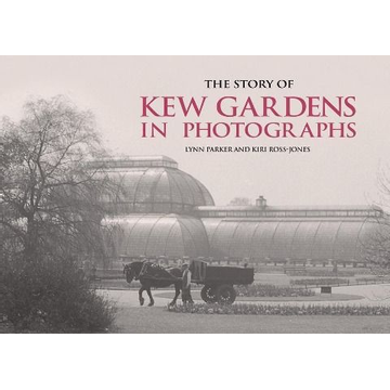 Parker, Lynn The Story of Kew Gardens in Photographs