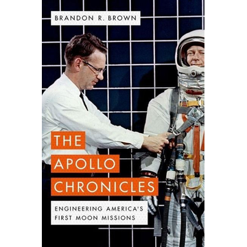 Brown, Brandon R. The Apollo Chronicles: Engineering America's First Moon Missions