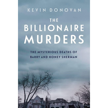 Donovan, Kevin The Billionaire Murders: The Mysterious Deaths of Barry and Honey Sherman