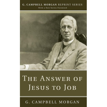 Morgan, G. Campbell The Answer of Jesus to Job