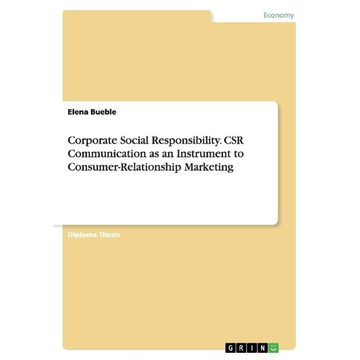 Bueble, Elena Corporate Social Responsibility. CSR Communication as an Instrument to Consumer-Relationship Marketing