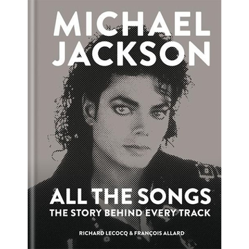 Lecocq, Richard Michael Jackson All the Songs: The Story Behind Every Track