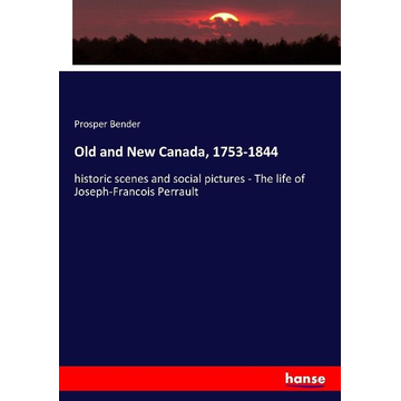 Bender, Prosper Old and New Canada, 1753-1844