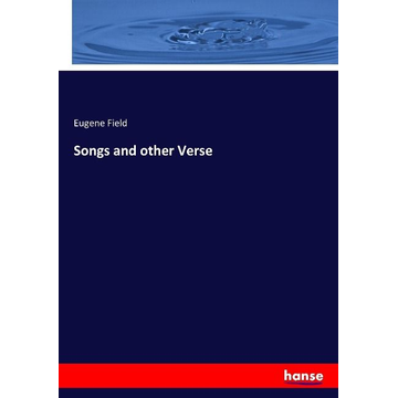 Field, Eugene Songs and other Verse