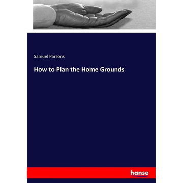 Parsons, Samuel How to Plan the Home Grounds