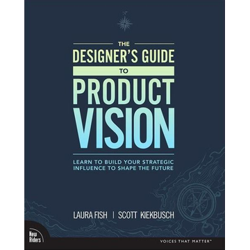 Fish, Laura The Designer's Guide to Product Vision