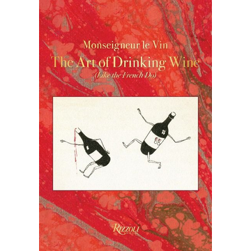 Martin, Charles Monseigneur Le Vin: The Art of Drinking Wine (Like the French Do)