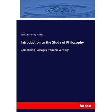 Harris, William Torrey Introduction to the Study of Philosophy