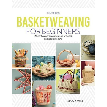 Begot, Sylvie Basketweaving for Beginners: 20 Contemporary and Classic Projects Using Natural Cane