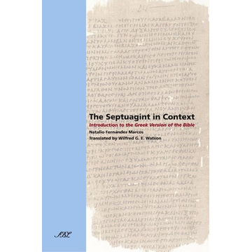 Marcos, Natalio Fernndez The Septuagint in Context: Introduction to the Greek Version of the Bible