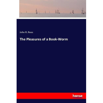 Rees, John R. The Pleasures of a Book-Worm