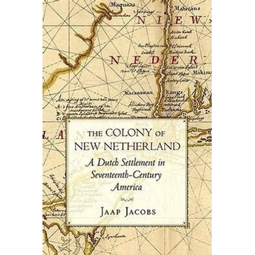 Jacobs, Jaap The Colony of New Netherland: A Dutch Settlement in Seventeenth-Century America