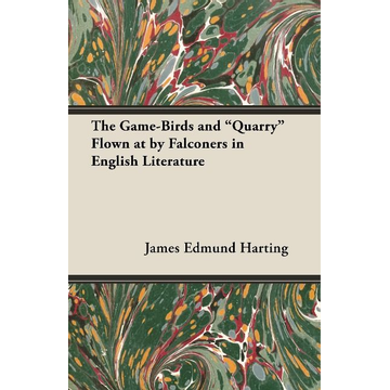 Harting, James Edmund The Game-Birds and Quarry Flown at by Falconers in English Literature